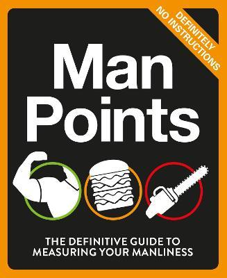 Man Points : The Definitive Guide to Measuring Your Manliness