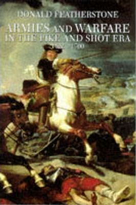 Armies and Warfare in the Pike and Shot Era