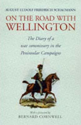 On the Road with Wellington  The Diary of a War Commissary in the Peninsular Campaigns