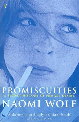 Promiscuities : An Opinionated History of Female Desire