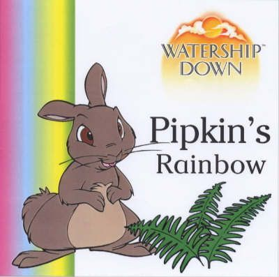Watership Down - Pipkin's Rainbow: Pipkin's Rainbow