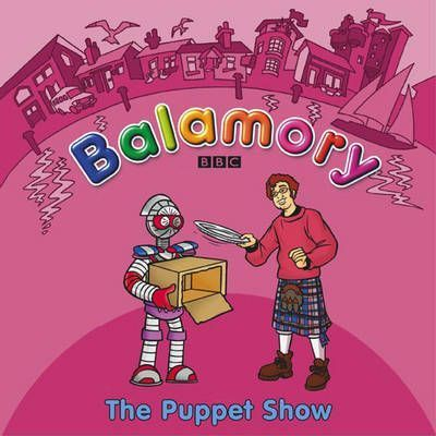Balamory: The Puppet Show a Storybook