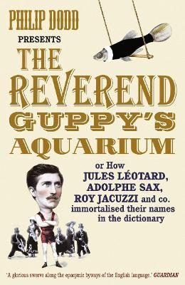 The Reverend Guppy's Aquarium: How Jules Leotard, Adolphe Sax, Roy Jacuzzi and co. immortalised their names in the dictionary