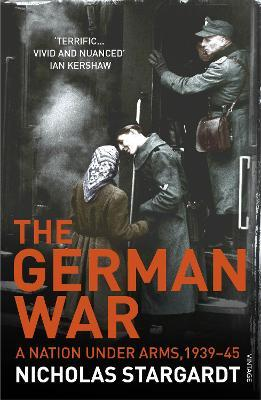 The German War : A Nation Under Arms, 1939-45
