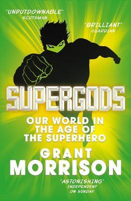 Supergods : Our World in the Age of the Superhero