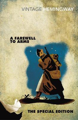 A Farewell to Arms: The Special Edition : Ernest Hemingway : 9780099582564