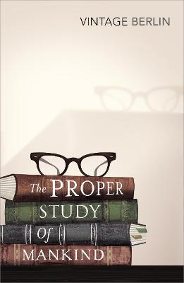 The Proper Study Of Mankind : An Anthology of Essays