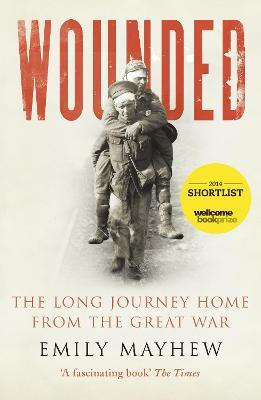 Wounded : The Long Journey Home From the Great War