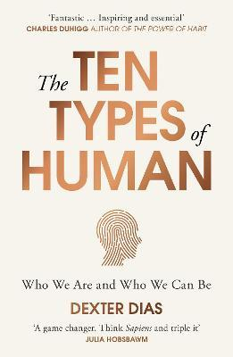 The Ten Types of Human : A New Understanding of Who We Are, and Who We Can Be