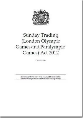 Sunday Trading (London Olympic Games and Paralympic Games) Act 2012