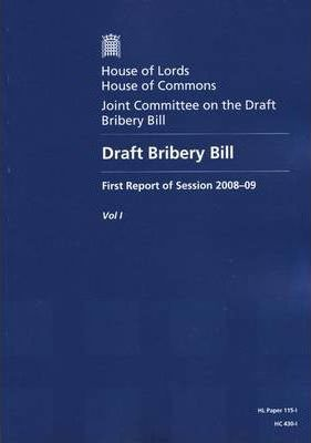 Draft Bribery Bill: Report, Together with Formal Minutes v. 1