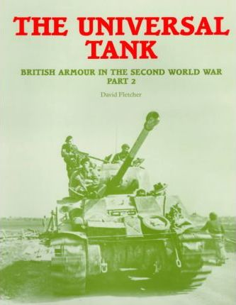The Universal Tank: British Armour in the Second World War Pt.2