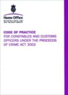 Code of Practice for Constables and Customs Officers Under the Proceeds of Crime Act 2002
