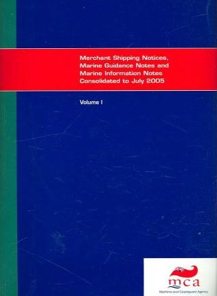 Merchant Shipping Notices, Marine Guidance Notes and Marine Information Notes Consolidated to July 31 2005