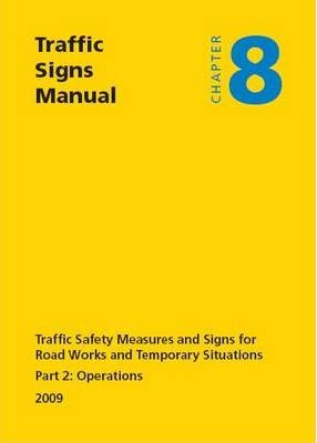 Traffic Signs Manual 2009: Traffic Safety Measures and Signs for Road Works and Temporary Situations Chapter 8