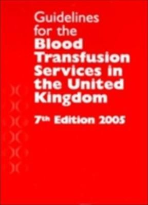 Guidelines for the Blood Transfusion Services in the United Kingdom 2005