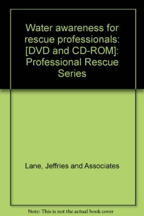 Water Awareness for Rescue Professionals, [DVD and CD-ROM]