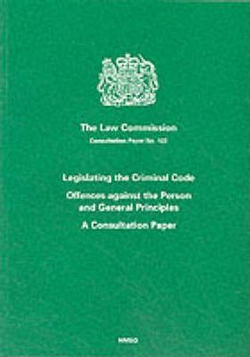 Legislating the Criminal Code: Offences Against the Person and General Principles