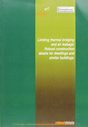 Limiting Thermal Bridging and Air Leakage Robust Construction Details for Dwellings and Similar Buildings