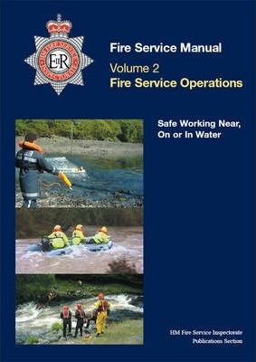 Fire Service Manual: Fire Service Operations - Safe Working Near, on or in Water Volume 2