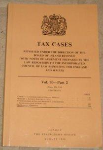 Tax Cases Reported under the Direction of the Board of Inland Revenue: (with Notes of Argument Prepared by the Law Reporters to the Incorporated Council of Law Reporting for England and Wales) Vol 70 Part 2