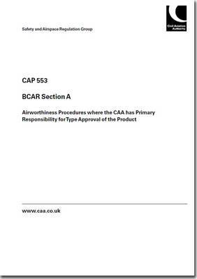 BCAR Section A - Airworthiness Procedures Where the CAA Has Primary Responsibility for Type Approval of the Product