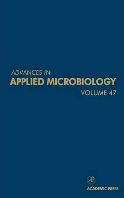 Advances in Applied Microbiology: Volume 47