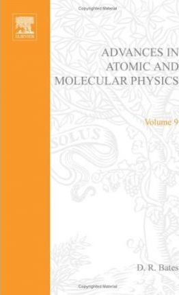 Advances in Atomic and Molecular Physics: v. 9