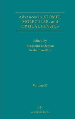 Advances in Atomic, Molecular, and Optical Physics: Volume 37