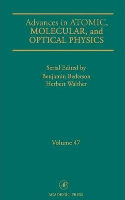 Advances in Atomic, Molecular, and Optical Physics: Volume 47