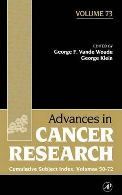 Advances in Cancer Research: Advances in Cancer Research Index: v. 50-72 Volume 73