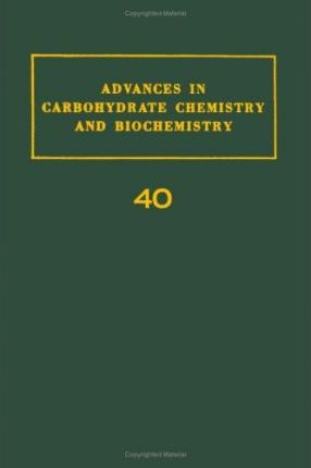 Advances in Carbohydrate Chemistry and Biochemistry: v. 40