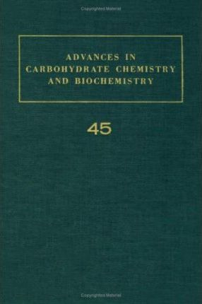 Advances in Carbohydrate Chemistry and Biochemistry: v. 45