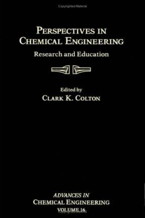 Advances in Chemical Engineering: Perspectives in Chemical Engineering - Research and Education v. 16