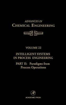 Intelligent Systems in Process Engineering: Intelligent Systems in Process Engineering, Part II: Paradigms from Process Operations Paradigms from Process Operations: Pt. 2 Volume 22