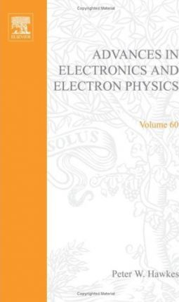 Advances in Electronics and Electron Physics: v. 60