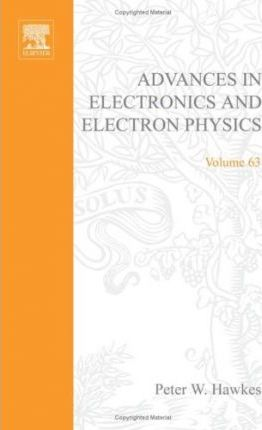 Advances in Electronics and Electron Physics: v. 63