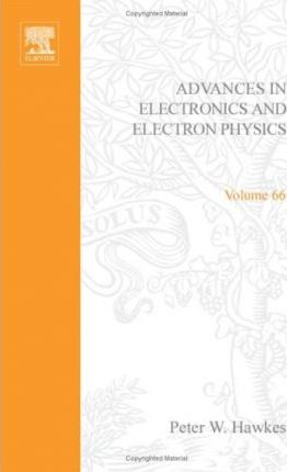 Advances in Electronics and Electron Physics: v. 66