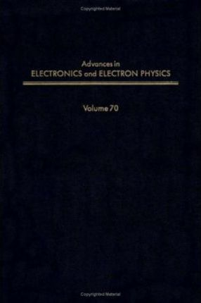 Advances in Electronics and Electron Physics: v. 70