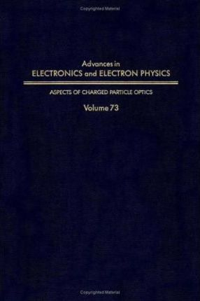 Advances in Electronics and Electron Physics: Aspects of Charged Particle Optics v. 73