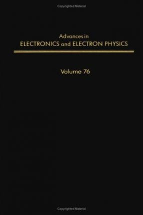 Advances in Electronics and Electron Physics: v. 76