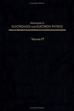 Advances in Electronics and Electron Physics: v. 77
