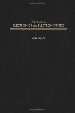 Advances in Electronics and Electron Physics: v. 78