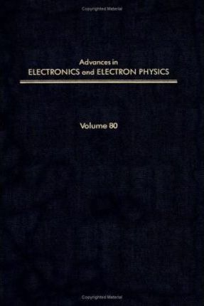 Advances in Electronics and Electron Physics: v. 80