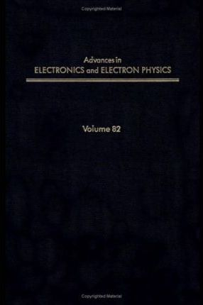 Advances in Electronics and Electron Physics: v. 82