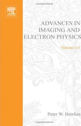 Advances in Imaging and Electron Physics: v. 111