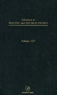 Advances in Imaging and Electron Physics: Volume 127
