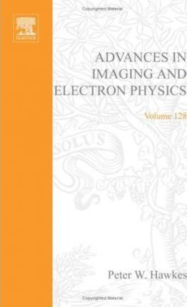 Advances in Imaging and Electron Physics: Volume 128