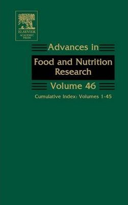Advances in Food and Nutrition Research: Advances in Food and Nutrition Research Cumulative Index: Volumes 1-45 Volume 46