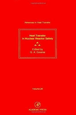 Advances in Heat Transfer: Heat Transfer in Nuclear Reactor Safety v.29